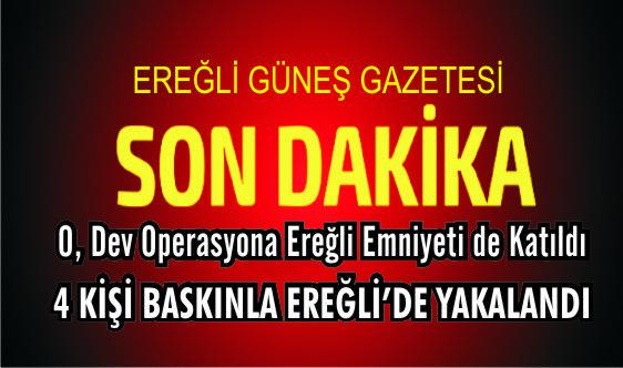OPERASYONA EREĞLİ'DE DESTEK VERDİ