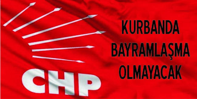 CHP'DE BAYRAMLAŞMA PROGRAMI YAPILMAYACAK