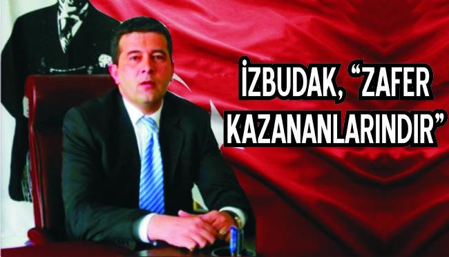 "İZBUDAK, ""ZAFER KAZANANLARINDIR"" DEDİ"