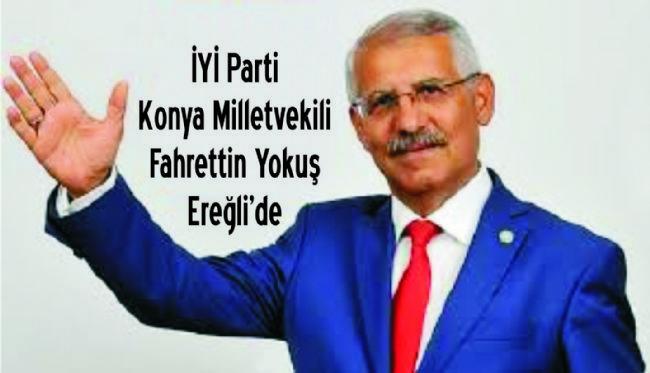 İYİ Parti Konya Milletvekili Fahretin Yokuş Ereğli'ye Geldi