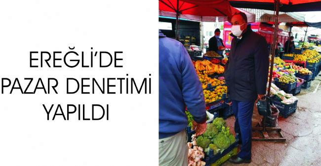 Ereğli İlçe Tarım Müdürü Orhan Soylu Pazar Denetimi Yaptı