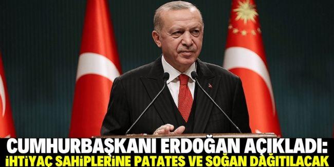 Erdoğan: İhtiyaç sahibine patates ve soğan dağıtılacak