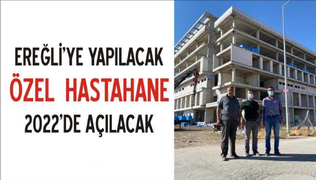 HALİL ERCAN FARKIYLA EREĞLİ'YE YAPILAN ÖZEL HASTANE HIZLI İLERLİYOR...
