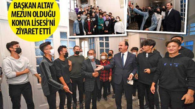 Başkan Altay Mezun Olduğu Konya Lisesi'ni Ziyaret Etti
